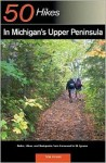 Explorer's Guide 50 Hikes in Michigan's Upper Peninsula: Walks, Hikes & Backpacks from Ironwood to St. Ignace - Thomas Funke