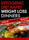 Ketogenic Diet: Rapid Weight Loss Dinners VOLUME 2: Lose Up To 30 Lbs. In 30 Days (Free eBook with Download) (Ketogenic Diet Rapid Weight Loss Dinners) - Henry Brooke