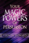 Your Magic Powers of Persuasion - Vernon Howard