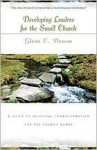 Developing Leaders for the Small Church: A Guide to Spiritual Transformation for the Church Board - Glenn C. Daman