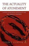 The Actuality of Atonement: A Study of Metaphor, Rationality and the Christian Tradition - Colin E. Gunton
