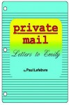 Private Mail: Letters to Emily - Paul Lefebvre