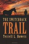 The Switchback Trail - Terrell L. Bowers