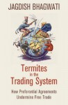 Termites in the Trading System: How Preferential Agreements Undermine Free Trade - Jagdish N. Bhagwati