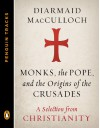 Monks, the Pope, and the Origins of the Crusades: A Selection from Christianity (Penguin Tracks) - Diarmaid MacCulloch