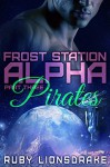 Frost Station Alpha: Part 3: Pirates - Ruby Lionsdrake
