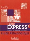 Objectif Express 2 Teacher's Guide - Anne-Lyse Dubois