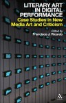 Literary Art in Digital Performance: Case Studies in New Media Art and Criticism - Francisco J. Ricardo