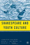 Shakespeare and Youth Culture - Jennifer Hulbert, Robert York, Kevin J. Wetmore