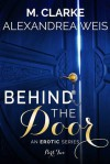 Behind The Door (Part 2) - M. Clarke, Alexandrea Weis
