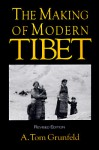 The Making Of Modern Tibet - A. Tom Grunfeld