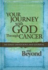 Your Journey with God Through Cancer and Beyond: 365 Daily Devotions and Journal - Criswell Freeman