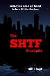 The SHTF Stockpile: What you need on hand before it hits the fan - Bill Hoyt