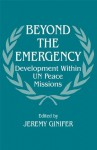 Beyond the Emergency: Development Within UN Peace Missions (Peacekeeping) - Jeremy Ginifer