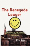 The Renegade Lawyer: Legal Humor for Law Students, Attorneys, and Other Interested Third Parties - Eric Zyla