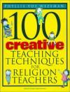 100 Creative Teaching Techniques For Religion Teachers - Phyllis Vos Wezeman