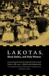 Lakotas, Black Robes, and Holy Women: German Reports from the Indian Missions in South Dakota, 1886-1900 - Karl Markus Kreis, Raymond A. Bucko, Karl Markus Kreis