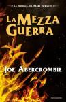 La Mezza Guerra - Joe Abercrombie