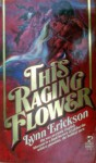 This Raging Flower - Lynn Erickson