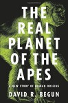 The Real Planet of the Apes: A New Story of Human Origins by David R. Begun (2015-10-27) - David R. Begun;