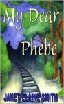 My Dear Phebe - Janet Elaine Smith