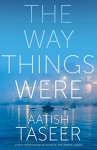 The Way Things Were by Aatish Taseer (12-Feb-2015) Hardcover - Aatish Taseer