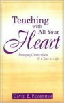 Teaching with All Your Heart: Bringing Curriculum & Class to Life - David E. Fessenden