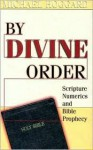 By Divine Order: Scripture Numerics and Bible Prophecy - Michael Hoggard