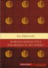 Korona Królestwa Polskiego w XIV wieku. Studium z dziejów rozwoju polskiej monarchii stanowej - Jan Dąbrowski
