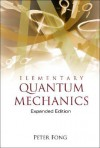 Elementary Quantum Mechanics (Expanded Edition) - Peter Fong
