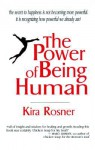 The Power of Being Human: A Transformational Guide for Humans of All Ages - Kira Rosner