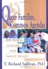 Queer Families, Common Agendas: Gay People, Lesbians, And Family Values - Richard Sullivan