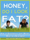 Honey, Do I Look Fat? How to Successfully Lose Weight While in a Relationship - Kevin Mahoney, Sara Mahoney