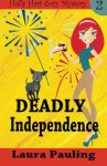 Deadly Independence (Holly Hart Cozy Mystery Series) (Volume 2) - Laura Pauling