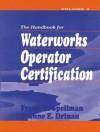Handbook for Waterworks Operator Certification: Advanced Level, Volume III - Frank R. Spellman, Joanne E. Drinan, Joanne Drinan