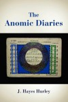 The Anomic Diaries - J. Hayes Hurley