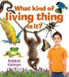 What Kind of Living Thing Is It? - Bobbie Kalman