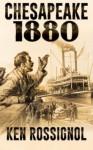Chesapeake 1880: Steamboats & Oyster Wars - The News Reader (Volume 2) - Ken Rossignol, Robert W. Walker, Elizabeth Mackey