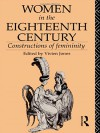 Women in the Eighteenth Century: Constructions of Femininity (World and Word) - Vivien Jones