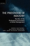 The Priesthood of Industry: The Rise of the Professional Accountant in British Management - Derek Matthews, Malcolm Anderson