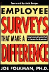 Employee Surveys That Make a Difference: Using Customized Feedback Tools to Transform Your Organization - Joe Folkman, John H. (Jack) Zenger