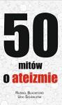 50 mitow o ateizmie - Blackford Russel, Piotr J. Szwajcer