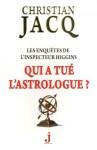 Qui a tué l'astrologue? (les enquêtes de l'inspecteur Higgins #9) - Christian Jacq