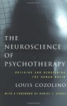 The Neuroscience of Psychotherapy: Building and Rebuilding the Human Brain - Louis Cozolino