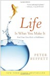 Life Is What You Make It: Find Your Own Path to Fulfillment - Peter Buffett