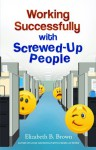 Working Successfully with Screwed-Up People - Elizabeth B. Brown