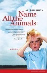 Name All the Animals: A Memoir - Alison Smith