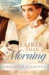 Fairer Than Morning - Rosslyn Elliott