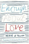 Enough About Love - Hervé Le Tellier, Adriana Hunter