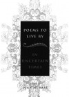 Poems To Live By in Uncertain Times - Joan Murray